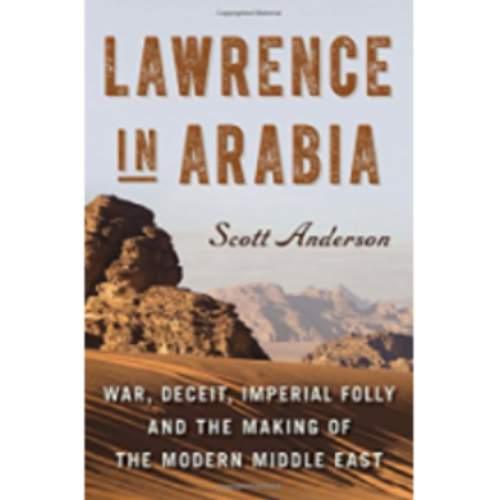 Lawrence in Arabia: War, Deceit, Imperial Folly and the Making of the Modern Middle East (Ala Notable Books for Adults)