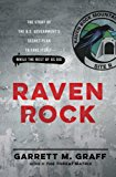 Raven Rock: The Story of the U.S. Government's Secret Plan to Save Itself–While the Rest of Us Die