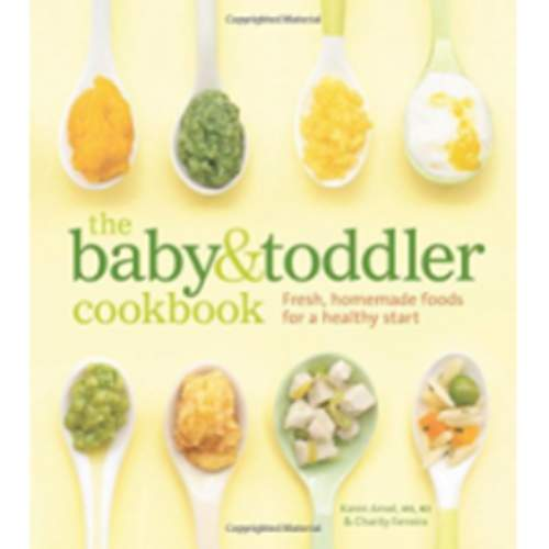 The Baby and Toddler Cookbook: Fresh, Homemade Foods for a Healthy Start