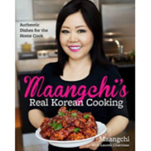 Maangchi's Real Korean Cooking: Authentic Dishes for the Home Cook