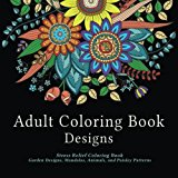 Adult Coloring Book Designs: Stress Relief Coloring Book: Garden Designs, Mandalas, Animals, and Paisley Patterns